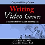 Writing Video Games: Creative Writing Career Excerpts, Book 2 | Justin Sloan