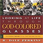 Looking at Life Through God-Colored Glasses: Discovering the Key to All That God Has for You | Dale Perkins