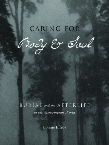 Download Caring for Body and Soul: Burial and the Afterlife in the Merovingian World PDF