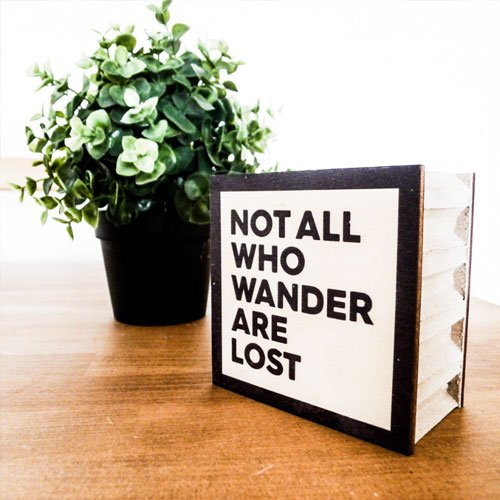 Mini Wood Table Decor Sign NOT ALL WHO WANDER ARE LOST 4x4x1 inches Eco-Friendly And Recyclable