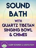 Sound Bath with Quartz Tibetan Singing Bowl & Chimes