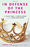 In Defense of the Princess: How Plastic Tiaras and Fairytale Dreams Can Inspire Smart, Strong Women