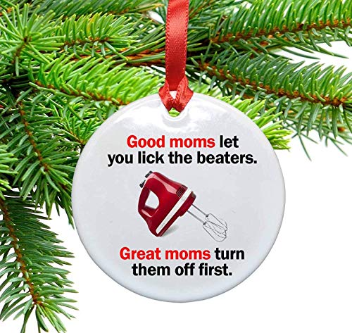 Funny Mom Ceramic Christmas Tree Ornament. Good Moms Let You Lick the Beaters. Great Moms Turn Them Off First