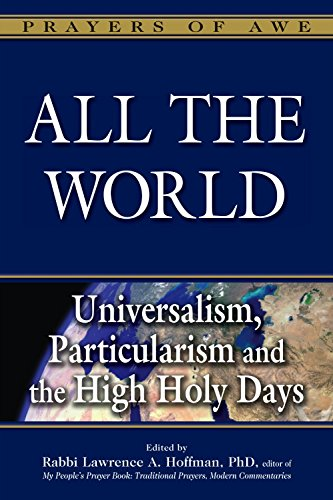 All the World: Universalism, Particularism and the High Holy Days (Prayers of Awe)