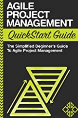 Agile Project Management QuickStart Guide: A Simplified Beginners Guide To Agile Project Management Paperback