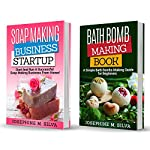 Soap Making Recipes: 2 Manuscripts: Soap Making Business Startup AND Bath Bomb Making Book | Josephine M. Silva