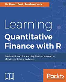 Learning quantitative finance with R : : implement machine learning- time-series analysis- algorithmic trading and more