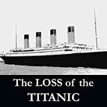 The Loss of the S.S. Titanic: Its Story and Its Lessons Audiobook by Lawrence Beesley Narrated by Felbrigg Napoleon Herriot