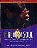 img - for Fire in the Soul Participant's Guide Ignite the Power of Prayer in Your Life book / textbook / text book