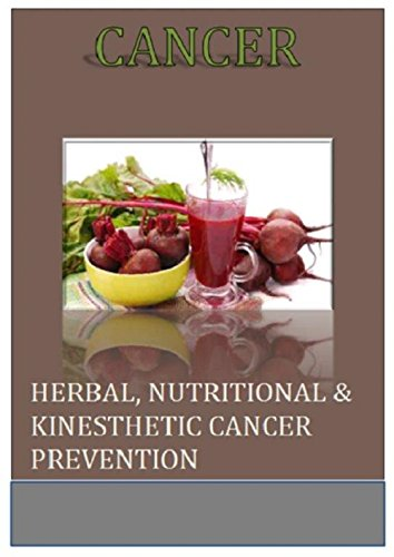 Cancer: Herbal, Nutritional & Kinesthetic Cancer Prevention (Cancer Cure, Herbal Solution, Cancer Prevent, Delay and Treat Cancer) by [Samonis, Pete]