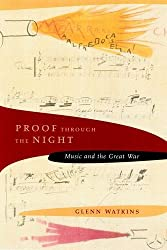 Proof Through the Night: Music and the Great War (A Roth Family Foundation Book on Music in America)