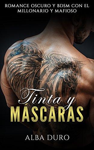 Tinta y Máscaras: Romance Oscuro y BDSM con el Millonario y Mafioso (Novela Romántica y Erótica nº 1) (Spanish Edition)