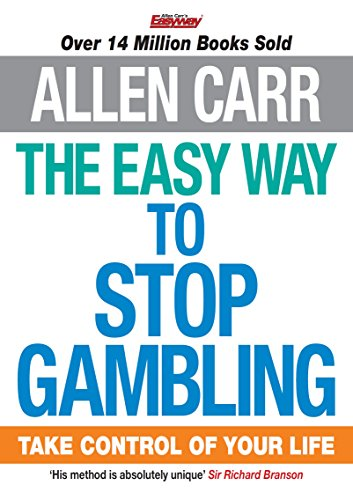The Easy Way to Stop Gambling: Take Control of Your Life (Allen Carr's Easyway) by Unknown