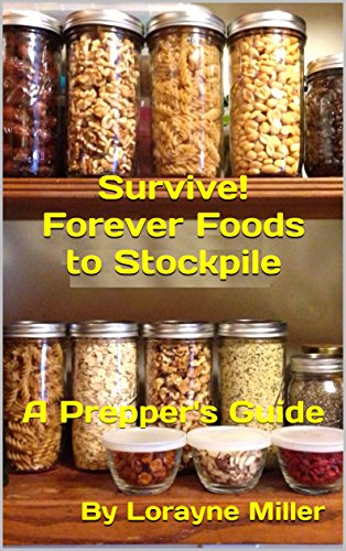 Survive! Forever Foods to Stockpile : A Prepper's Guide by [Miller, Lorayne]