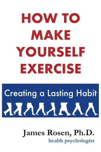 How To Make Yourself Exercise: Creating a Lasting Habit (To Print Make La How)