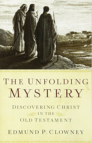The Unfolding Mystery, Second Edition: Discovering Christ in the Old Testament Edmund P. Clowney