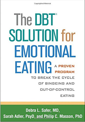 The DBT® Solution for Emotional Eating: A Proven Program to Break the Cycle of Bingeing and Out-of-Control Eating Paperback – January 2, 2018 Debra L. Safer Sarah Adler Philip C. Masson The Guilford Press