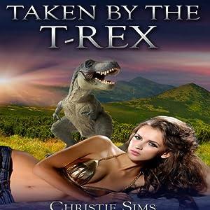 Taken by the T-Rex (Dinosaur Erotica) Audiobook