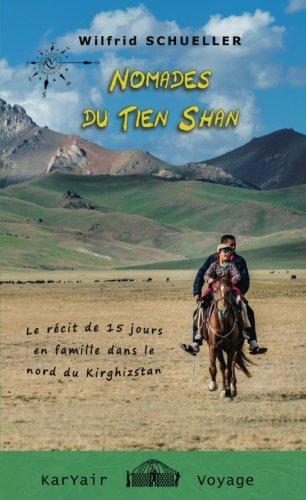 Nomades du Tien Shan: Le récit de 15 jours en famille dans le nord du Kirghizstan (French Edition)