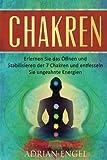 Chakren: Erlernen Sie das Öffnen und Stabilisieren der 7 Chakren und entfesseln Sie ungeahnte Energien (Chakren, Selbsthypnose, Hellsehen, Astralreisen, Achtsamkeit)