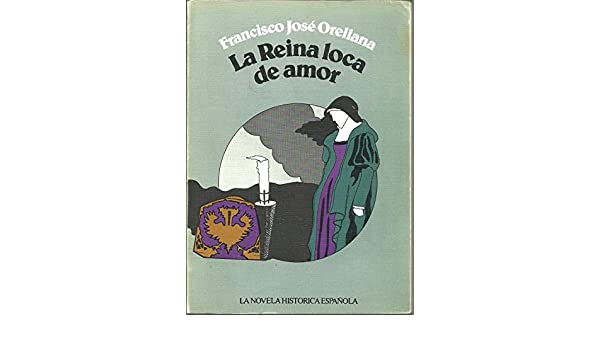 La Reina loca de amor: Amazon.es: Francisco Jose Orellana: Libros