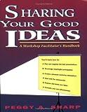 Sharing Your Good Ideas: A Workshop Facilitator's Handbook