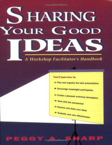 Sharing Your Good Ideas: A Workshop Facilitator's Handbook