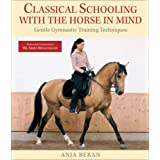 Classical Schooling with the Horse in Mind: Gentle Gymnastic Training Techniques ~ Anja Beran