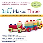 And Baby Makes Three: The Six-Step Plan for Preserving Marital Intimacy and Rekindling Romance After Baby Arrives | John M. Gottman PhD,Julie Schwartz Gottman PhD