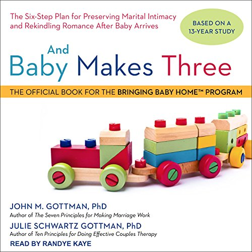 And Baby Makes Three: The Six-Step Plan for Preserving Marital Intimacy and Rekindling Romance After Baby Arrives by Unknown