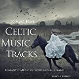30 Must Have Celtic Music Tracks (Romantic Music of Ireland & Scotland) Album Cover