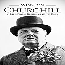 Winston Churchill: A Life from Beginning to End Audiobook by Hourly History Narrated by Barry Shannon
