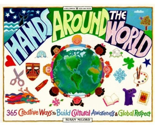 Hands Around the World: 365 Creative Ways to Encourage Cultural Awareness and Global Respect (Williamson Kids Can! Serie