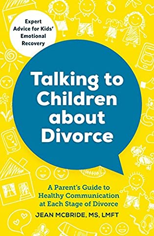 Talking to Children About Divorce: A Parent's Guide to Healthy Communication at Each Stage of (Children Book About Divorce)