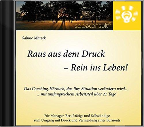 Raus aus dem Druck - Rein ins Leben! Das Coaching-Hörbuch, das Ihre Situation verändern wird... ...mit umfangreichem Arbeitsteil über 21 Tage - Sabine Mrazek