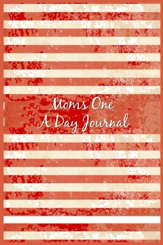 Moms One A Day Journal: 5 Years Of Memories, Blank Date No Month, 6 x 9, 365 Lined Pages by CreateSpace Independent Publishing Platform
