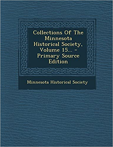 Book Collections of the Minnesota Historical Society, Volume 15... - Primary Source Edition