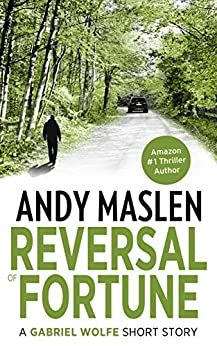 Reversal of Fortune: A Gabriel Wolfe short story (The Gabriel Wolfe thrillers) by [Maslen, Andy]