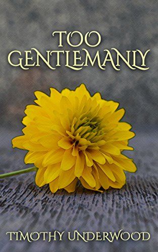 Too gentlemanly an elizabeth and mr darcy story kindle edition too gentlemanly an elizabeth and mr darcy story by underwood timothy fandeluxe Gallery