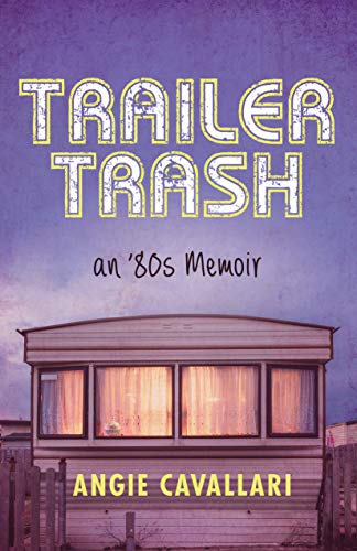 Book: Trailer Trash - an '80s Memoir by Angie Cavallari