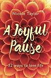 A Joyful Pause: 52 ways to love life