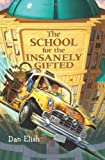 The School for the Insanely Gifted, Dan Elish, 0061138738