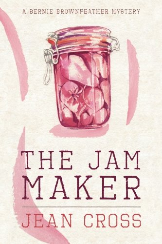 The Jam Maker: A Bernie Brownfeather Mystery