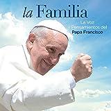 La Voz y Pensamientos del Papa Francisco sobre la Familia