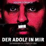 Der Adolf in mir: Die Karriere einer verbotenen Idee | Serdar Somuncu