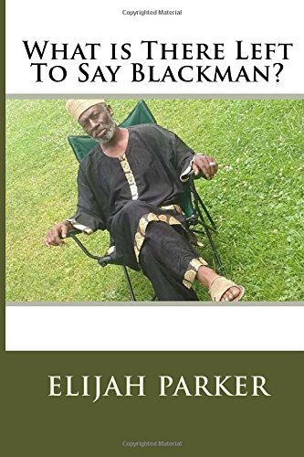 Download What Is There Left To Say Black Man?: A Social Religious Book PDF