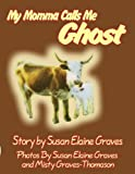 My Momma Calls Me Ghost, Susan Elaine Graves, 1451272758