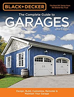 Book Cover: Black & Decker The Complete Guide to Garages 2nd Edition: Design, Build, Remodel & Maintain Your Garage - Includes 9 Complete Garage Plans