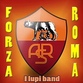 Amazon.com: Forza Roma (Calcio, Serie A): I Lupi Band: MP3 Downloads