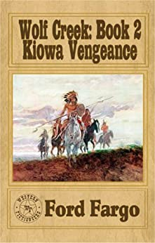 Wolf Creek; Kiowa Vengeance by [Fargo, Ford, Crider, Bill, Lowry, Jackson, Newcomb, Kerry, Smith, Troy D., Roderus, Frank, Randisi, Robert J., Fictioneers, Western]